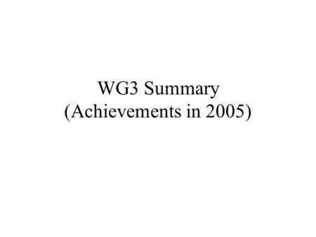 WG3 Summary (Achievements in 2005) 28 Talks & 5 focus sessions 17 talks &2 focus sessions in this talk 12 taks & 3 focus sessions by H. Kirk.