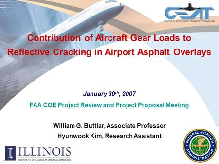 1 Contribution of Aircraft Gear Loads to Reflective Cracking in Airport Asphalt Overlays January 30 th, 2007 FAA COE Project Review and Project Proposal.