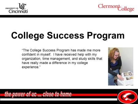 "College Success Program ""The College Success Program has made me more confident in myself. I have received help with my organization, time management,"