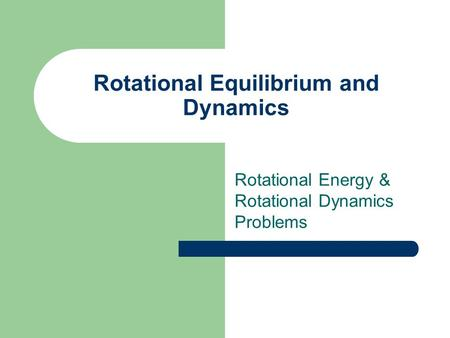 Rotational Equilibrium and Dynamics Rotational Energy & Rotational Dynamics Problems.