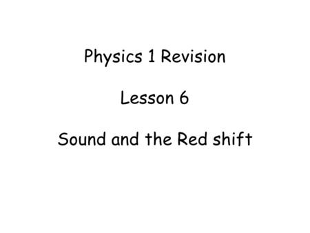 Physics 1 Revision Lesson 6 Sound and the Red shift.