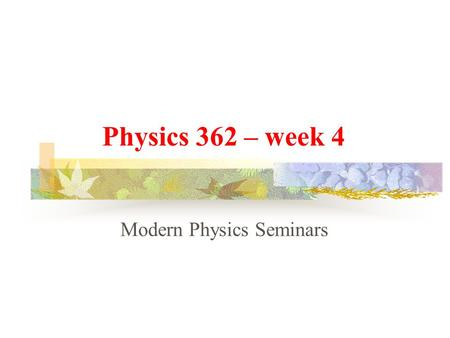 Physics 362 – week 4 Modern Physics Seminars Distances in the solar system The movement of the planets is described using celestial mechanics  F = G.