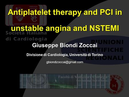 Antiplatelet therapy and PCI in unstable angina and NSTEMI Giuseppe Biondi Zoccai Divisione di Cardiologia, Università di Torino