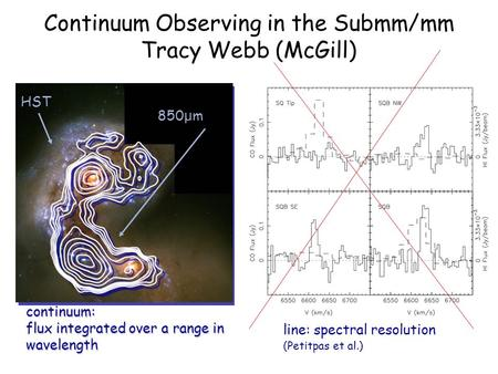 Continuum: flux integrated over a range in wavelength line: spectral resolution (Petitpas et al.) Whitmore et al HST 850 μ m Continuum Observing in the.