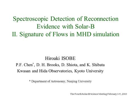 Spectroscopic Detection of Reconnection Evidence with Solar-B II. Signature of Flows in MHD simulation Hiroaki ISOBE P.F. Chen *, D. H. Brooks, D. Shiota,