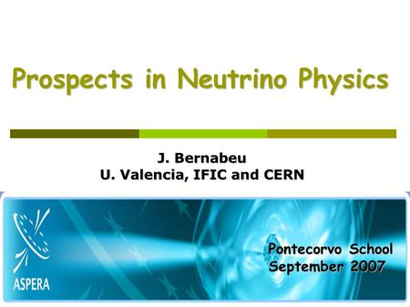 Prospects in Neutrino Physics Prospects in Neutrino Physics J. Bernabeu U. Valencia, IFIC and CERN Pontecorvo School September 2007.