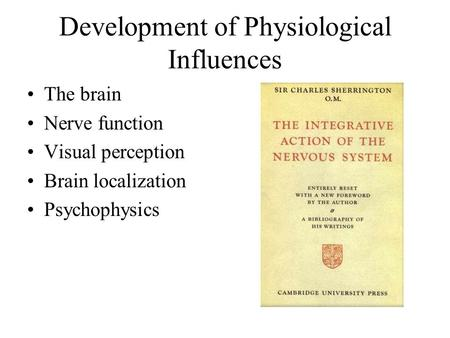 Development of Physiological Influences The brain Nerve function Visual perception Brain localization Psychophysics.