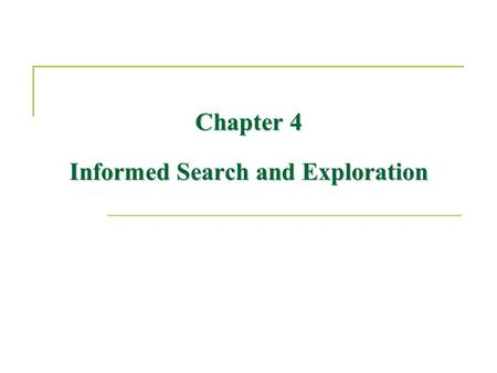 Chapter 4 Informed Search and Exploration. Outline Informed (Heuristic) search strategies  (Greedy) Best-first search  A* search (Admissible) Heuristic.