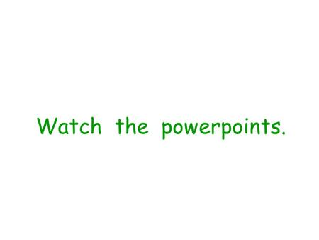 Watch the powerpoints. What is the bird doing? The bird is flying.