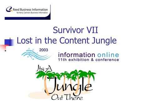 Survivor VII Lost in the Content Jungle. Survey the Terrain Conduct a needs assessment. What is the Licensor offering and does it meet the needs identified?