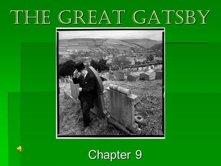 "The great gatsby Chapter 9   Chapter 9 ""The Great Gatsby"" In one sense the story ends with the death of Gatsby, so the question to keep in mind throughout."
