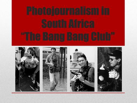 "Photojournalism in South Africa ""The Bang Bang Club"