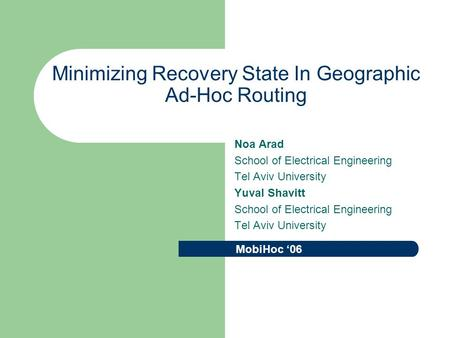 Minimizing Recovery State In Geographic Ad-Hoc Routing Noa Arad School of Electrical Engineering Tel Aviv University Yuval Shavitt School of Electrical.