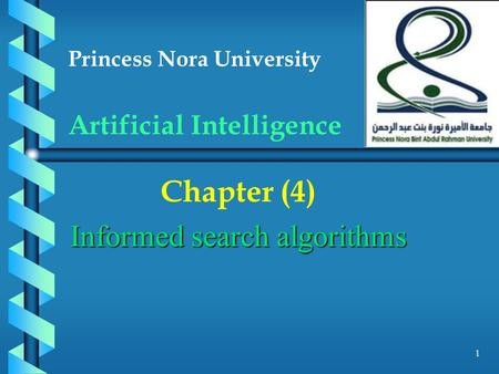 Princess Nora University Artificial Intelligence Chapter (4) Informed search algorithms 1.