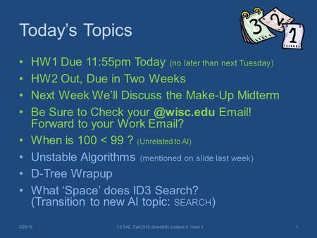Today's Topics HW1 Due 11:55pm Today (no later than next Tuesday) HW2 Out, Due in Two Weeks Next Week We'll Discuss the Make-Up Midterm Be Sure to Check.