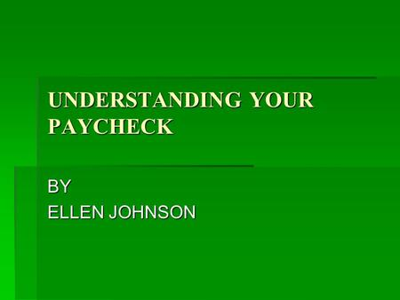 UNDERSTANDING YOUR PAYCHECK BY ELLEN JOHNSON. WHAT ARE WAGES? WAGES ARE THE AMOUNT OF MONEY YOU EARN FOR THE WORK YOU PERFORM.