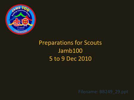 Preparations for Scouts Jamb100 5 to 9 Dec 2010 Filename: BB249_29.ppt.