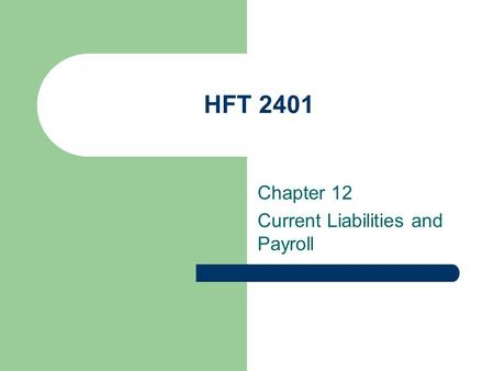 HFT 2401 Chapter 12 Current Liabilities and Payroll.