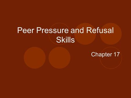 Peer Pressure and Refusal Skills Chapter 17. Influences on Decisions Internal Pressures Come from within you Result of expectations that you set for yourself.