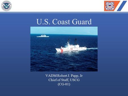 U.S. Coast Guard VADM Robert J. Papp, Jr Chief of Staff, USCG (CG-01)