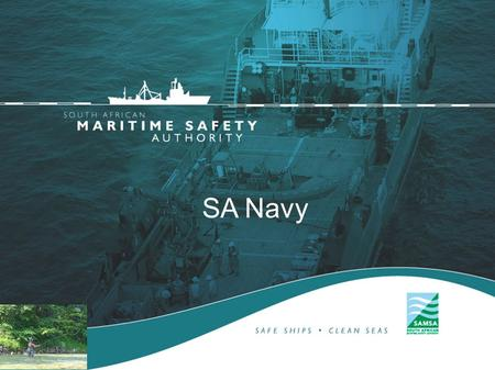 SA Navy.  One of the armed of services of the SANDF  Core business is to fight at sea and protect coastlines and marine resources  Uses ships and submarines.