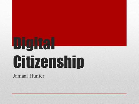 Digital Citizenship Jamaal Hunter. What is digital citizenship? Digital Citizenship is a concept which helps teachers, technology leaders and parents.