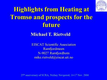 Highlights from Heating at Tromsø and prospects for the future EISCAT Scientific Association Ramfjordmoen N-9027 Ramfjordbotn