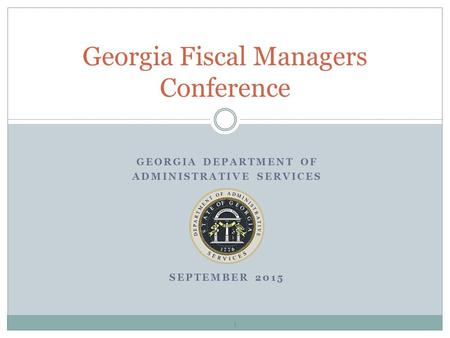 GEORGIA DEPARTMENT OF ADMINISTRATIVE SERVICES SEPTEMBER 2015 Georgia Fiscal Managers Conference 1.