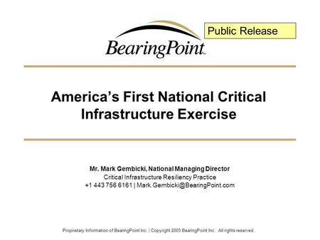 Proprietary Information of BearingPoint Inc. | Copyright 2005 BearingPoint Inc. All rights reserved. America's First National Critical Infrastructure Exercise.