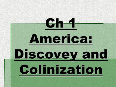 "Ch 1 America: Discovey and Colinization. Magna Carta 1215 Also called the ""Great Charter""- shaped future history by providing rights to English nobles."