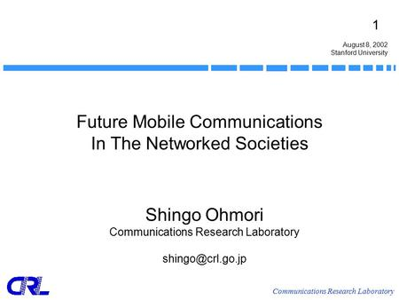 Communications Research Laboratory 1 Future Mobile Communications In The Networked Societies Shingo Ohmori Communications Research Laboratory