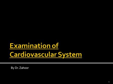By Dr. Zahoor 1. General Examination Examine – patient should be at 450 in bed.  Clubbing of fingers – in relation to the heart suggest infective endocarditis.
