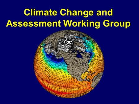Climate Change and Assessment Working Group. Outline u Climate change and assessment simulations now available u Merged CSM and PCM model (CCSM) u Cooperation.