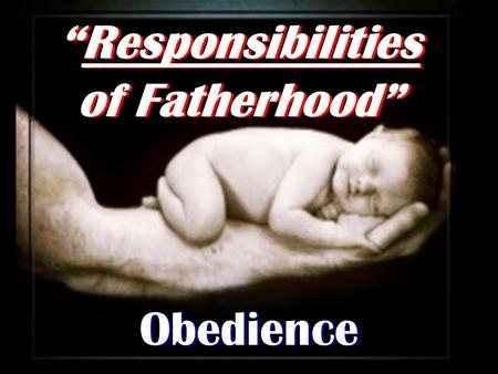 """Responsibilities of Fatherhood"" Obedience. Dr. James Dobson says, Our very survival as a nation will depend on the presence or absence of masculine."