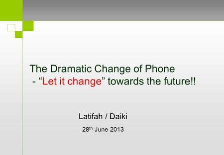 "The Dramatic Change of Phone - ""Let it change"" towards the future!! Latifah / Daiki 28 th June 2013."