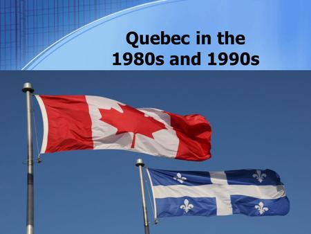 Quebec in the 1980s and 1990s. The Patriation of the Constitution After the failed 1980 Quebec referendum, Trudeau begins to work on his promise of a.
