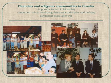 Churches and religious communities in Croatia - important factor of civil society – important role in developing democratic principles and building permanent.