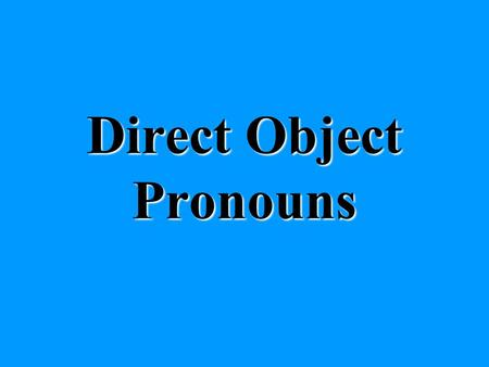 Direct Object Pronouns. What does a pronoun do? It takes the place of a noun in a sentence.