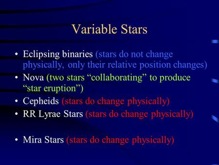 "Variable Stars Eclipsing binaries (stars do not change physically, only their relative position changes) Nova (two stars ""collaborating"" to produce ""star."