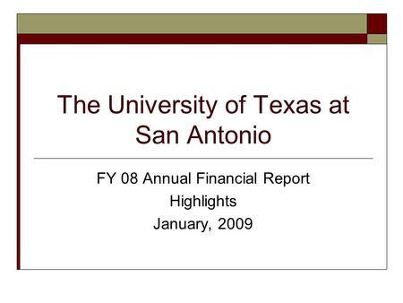 The University of Texas at San Antonio FY 08 Annual Financial Report Highlights January, 2009.