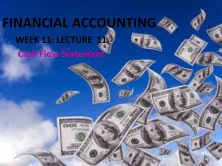 FINANCIAL ACCOUNTING WEEK 11: LECTURE 11 Cash Flow Statement 1CHARA CHARALAMBOUS - CDA COLLEGE.