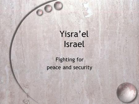 Yisra'el Israel Fighting for peace and security. Geography Mediterranean, Dead Sea Diverse Landscape Desert, Coastal Plain, Central Mountains Mediterranean,