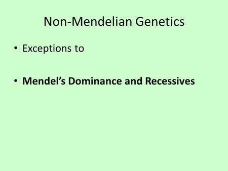 Non-Mendelian Genetics Exceptions to Mendel's Dominance and Recessives.