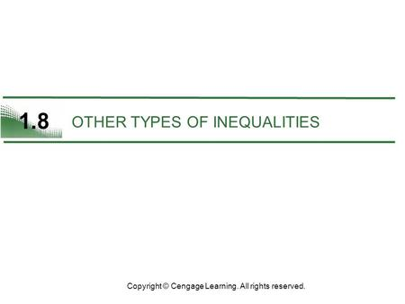 1.8 OTHER TYPES OF INEQUALITIES Copyright © Cengage Learning. All rights reserved.