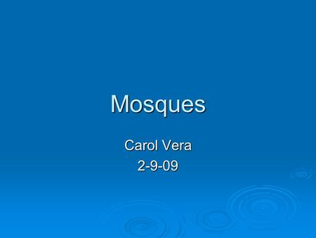 Mosques Carol Vera 2-9-09. Mosques  A Mosque is a place for worship for followers of Islam.