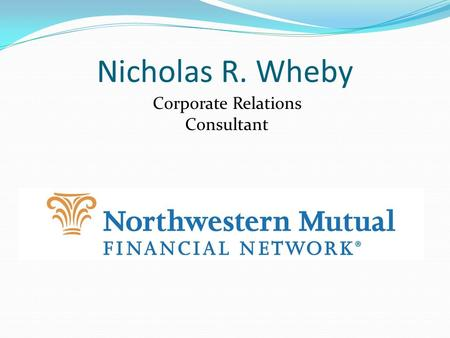 Nicholas R. Wheby Corporate Relations Consultant.