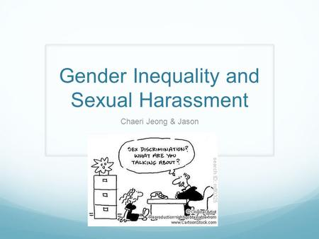 Gender Inequality and Sexual Harassment Chaeri Jeong & Jason.