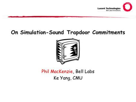 On Simulation-Sound Trapdoor Commitments Phil MacKenzie, Bell Labs Ke Yang, CMU.