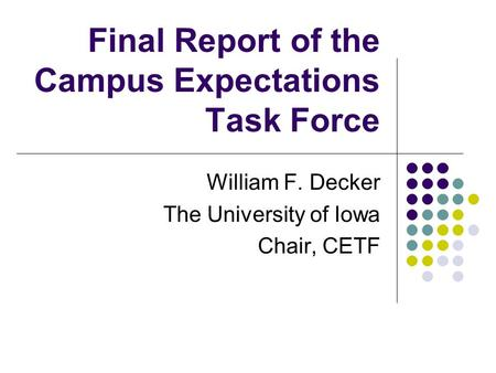 Final Report of the Campus Expectations Task Force William F. Decker The University of Iowa Chair, CETF.
