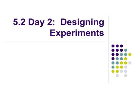 5.2 Day 2: Designing Experiments